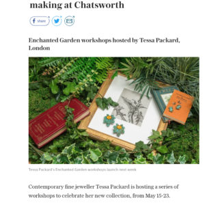 Somewhere in the Enchanted Garden Events Series by Tessa Packard London Contemporary Fine Jewellery Featured in Telegraph Luxury Online May 2019 Issue